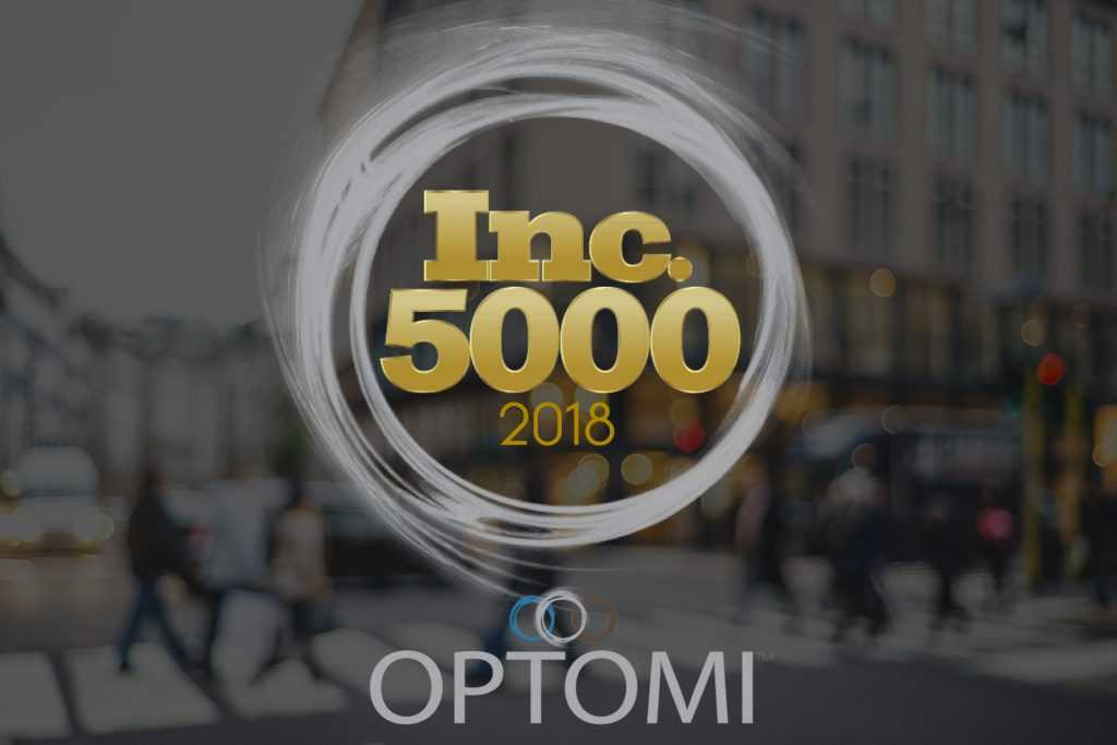 OPTOMI HONORED AS AN INC. 5000 FASTEST GROWING PRIVATE COMPANY IN 2018